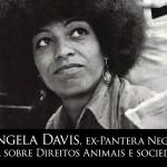 Angela Davis, ex-Pantera Negra, fala sobre Direitos Animais e Sociedade